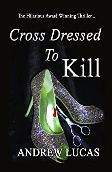 Cross Dressed to Kill - The Hilarious Award Winning Thriller by [Lucas, Andrew]