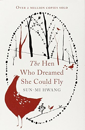 The Hen Who Dreamed she Could Fly: Written by Sun-mi Hwang, 2014 Edition, Publisher: Oneworld Publications [Hardcover]