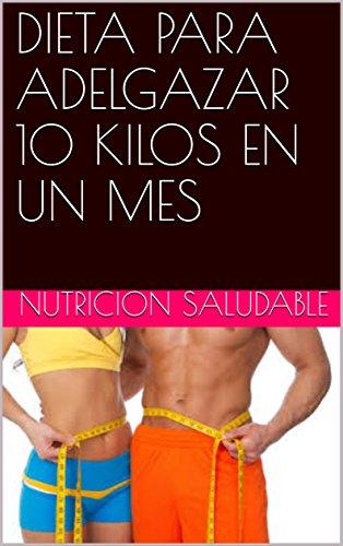 DIETA PARA ADELGAZAR  10 KILOS EN UN MES por nutricion saludable