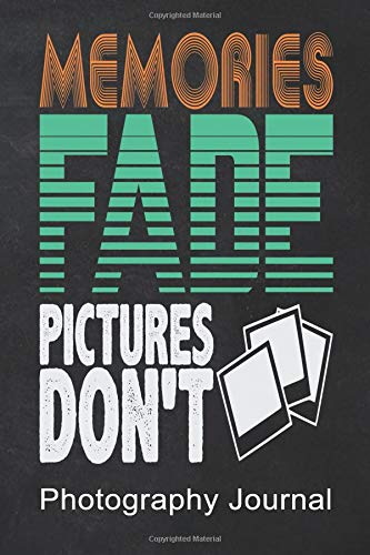 Memories Fade Pictures Don't Photography Journal: 6 X 9 120 Pages Blank Lined Paper Journal for Writing Diary Composition