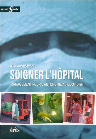 Soigner l'hôpital. Management pour une autonomie au quotidien