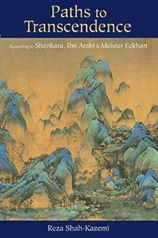 Paths to Transcendence: According to Shankara, Ibn Arabi & Meister Eckhart (Spiritual Masters: East and West) von [Shah-Kazemi, Reza]
