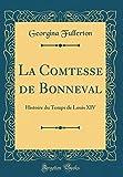 La Comtesse de Bonneval: Histoire Du Temps de Louis XIV (Classic Reprint)