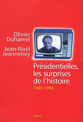 Présidentielles, les surprises de l'histoire. 1965-1995 par Jean-Noël Jeanneney, Olivier Duhamel
