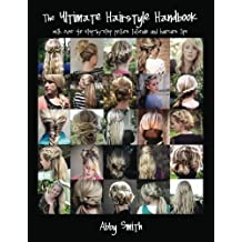 The Ultimate Hairstyle Handbook: with over 40 step-by-step picture tutorials and haircare tips by Abby Smith (2011-11-25)
