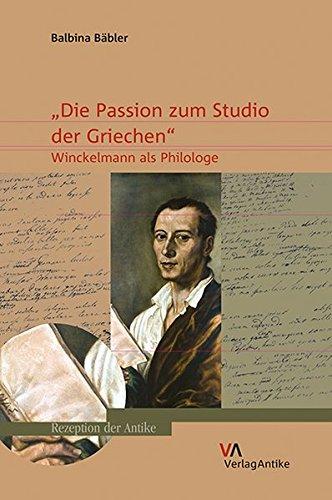 """""""Die Passion zum Studio der Griechen"""": Winckelmann als Philologe (Rezeption der Antike, Band 4)"""