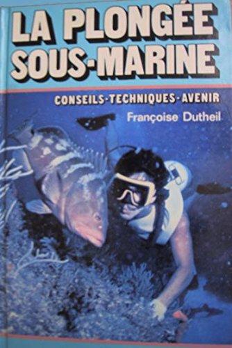 La plongée sous-marine / techniques, conseils, avenir