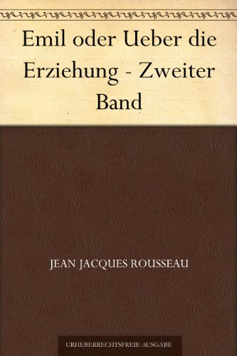 Naturforscher Bibliothek (Emil oder Ueber die Erziehung - Zweiter Band)