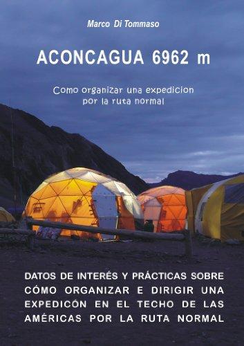 ACONCAGUA 6962 m – Como organizar una expedicion por la ruta normal por Marco Di Tommaso