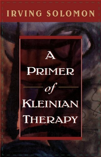 A Primer of Kleinian Therapy (Library of Object Relations): Written by Irving Solomon, 1995 Edition, (First Printing) Publisher: Jason Aronson Inc. Publishers [Paperback]