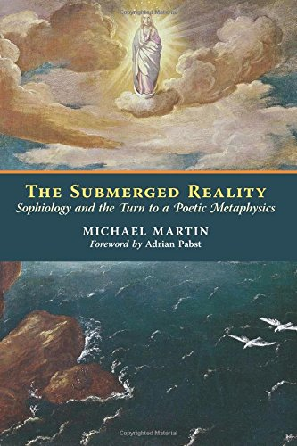 The Submerged Reality: Sophiology and the Turn to a  Poetic Metaphysics