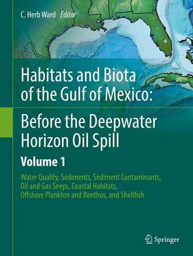 Habitats and Biota of the Gulf of Mexico: Before the Deepwater Horizon Oil Spill: Volume 1: Water Quality, Sediments, Sediment Contaminants, Oil and ... Offshore Plankton and Benthos, and Shellfish