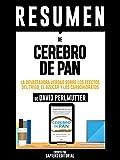 """Resumen De """"Cerebro De Pan: La Devastadora Verdad Sobre Los Efectos Del Trigo, El Azucar Y Los Carbohidratos - De David Perlmutter"""""""