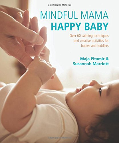 Mindful Mama: Happy Baby: Over 60 Calming Techniques and Creative Activities for Babies and Toddlers