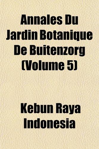 Annales Du Jardin Botanique De Buitenzorg (Volume 5)