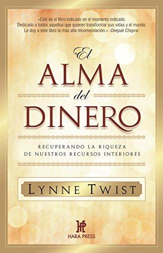 El alma del dinero: Recuperando la riqueza de nuestros recursos interiores por Lynne Twist