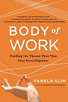 Body of Work: Finding the Thread That Ties Your Story Together von [Slim, Pamela]