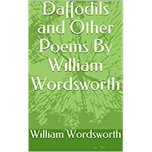 Daffodils and Other Poems By William Wordsworth (English Edition)