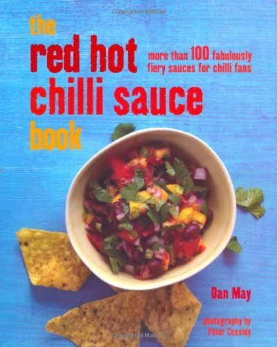 Red Hot Chilli Sauce Book: 100 Fabulously Fiery Sauces for Chilli Fans by May, Dan (2013) Hardcover