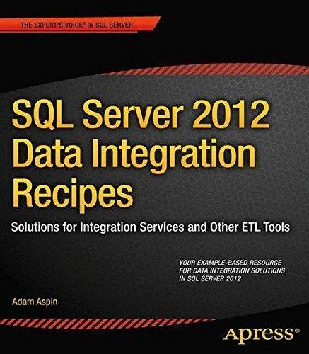 SQL Server 2012 Data Integration Recipes: Solutions for Integration Services and Other ETL Tools (Expert's Voice in SQL Server) by Adam Aspin (2012-11-15)