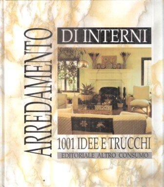 Arredamento di interni, 1001 idee e trucchi