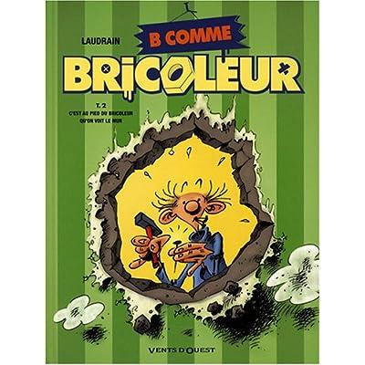 B comme Bricoleur, Tome 2 : C'est au pied du bricoleur qu'on voit le mur