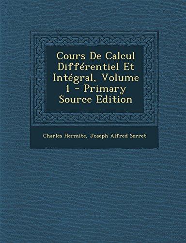 Cours de Calcul Differentiel Et Integral, Volume 1 par Charles Hermite