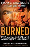 Burned: Pyromania, Murder, and a Daughter's Nightmare
