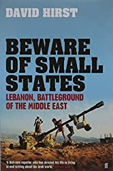 Beware of Small States: Lebanon, Battleground of the Middle East by David Hirst (2008-01-17)