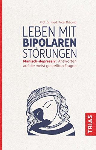 Leben mit bipolaren Störungen: Manisch-depressiv: Antworten auf die meistgestellten Fragen