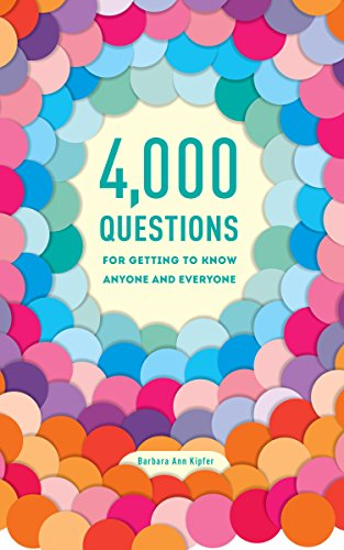 4,000 Questions For Getting To Know Anyone And Everyone, 2NdEdition