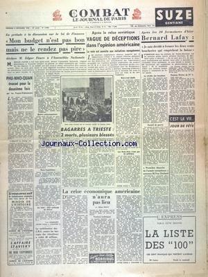 COMBAT [No 2906] du 06/11/1953 - MON BUDGET N'EST PAS BON MAIS NE LE RENDEZ PAS PIRE DECLARE FAURE - PHU-NHO-QUAN EVACUE POUR LA 2EME FOIS - VAGUE DE DECEPTIONS DANS L'OPINION AMERICAINE - DECLARATION DE BERNARD LAFAY - BAGARRES A TRIESTE - LA CRISE ECONOMIQUE AMERICAINE N'AURA PAS LIEU PAR SAUVY