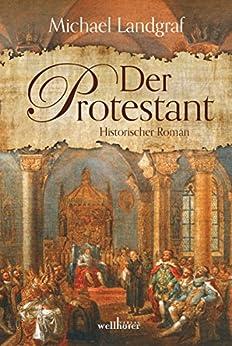Der Protestant. Historischer Roman von [Landgraf, Michael]