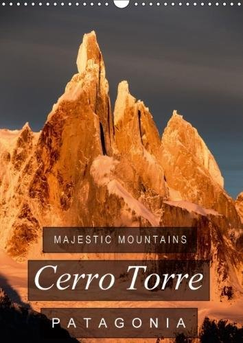 Majestic Mountains of Patagonia: Cerro Torre / UK-Version (Wall Calendar 2018 DIN A3 Portrait): A selection of unique pictures of Cerro Torre, the ... ... [Kalender] [Apr 01, 2017] Tschöpe, Frank