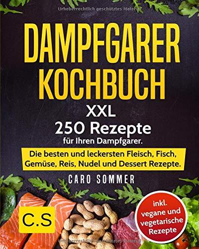 DAMPFGARER KOCHBUCH: XXL. 250 Rezepte für Ihren Dampfgarer. Die besten und leckersten Fleisch,...