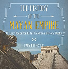 Descargar The History of the Mayan Empire - History Books for Kids | Children's History Books Epub Gratis