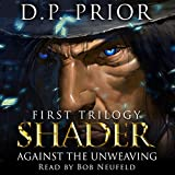 Against the Unweaving: Shader: First Trilogy, Volume 1