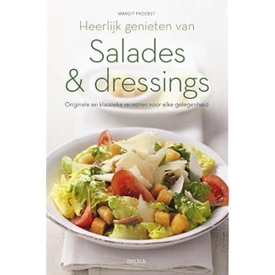 Heerlijk genieten van salades & dressings: Originele en klassieke recepten voor elke gelegenheid