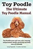 Toy Poodles. the Ultimate Toy Poodle Manual. Toy Poodles Pros and Cons, Size, Training, Temperament, Health, Grooming, D