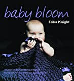 Baby Bloom: 20 Irresistible Knitting Projects for Modern-day Mothers and Babies