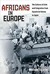 [(Africans in Europe : The Culture of Exile and Emigration from Equatorial Guinea to Spain)] [By (author) Michael Ugarte] published on (January, 2010)