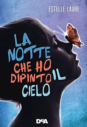 La notte che ho dipinto il cielo eBook: Laure, Estelle: Amazon.it: Kindle  Store