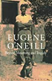 Eugene O'Neill: Beyond Mourning and Tragedy