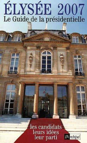 Elysée 2007 : Le guide de la présidentielle par Claude Perrotin