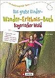 Wandern mit Kindern: Das große Kinderwandererlebnisbuch Bayerischer Wald. Erlebniswanderungen mit der ganzen Familie. Wunderbare Wandertouren für Groß und Klein - Herwig Slezak