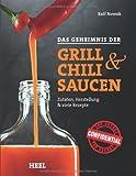 Das Geheimnis der Grill- & Chilisaucen. Zutaten, Herstellung & viele Rezepte von Ralf Nowak (31. Januar 2014) Gebundene Ausgabe