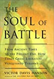 The Soul of Battle: From Ancient Times to the Present Day, How Three Great Liberators Vanquished Tyranny