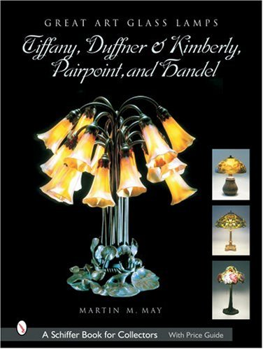 Great Art Glass Lamps: Tiffany, Duffner and Kimberly, Pairpoint, and Handel (Schiffer Book for Collectors)