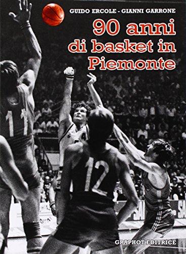 Novant'anni di basket in Piemonte. Gli uomini, le donne e le società che hanno fatto canestro (Saggistica sportiva) por Guido Ercole