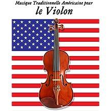 Musique Traditionnelle Américaine pour le Violon: 10 Chansons Patriotiques des États-Unis (French Edition)